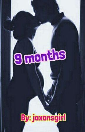 9 months  by jaxonsgirl