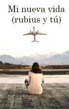 Mi nueva vida ( rubius y tu ) TERMINADA by AngDblxG
