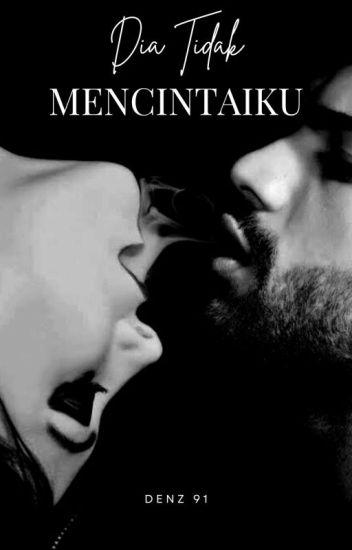 Dia Tidak Mencintaiku (Complete) - Author Receh - Wattpad