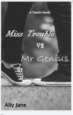 Miss Trouble vs Mr Genius (End) by AllyParker8