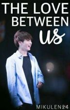 the love between us jungkook x reader (ft.Taehyung And Jimin)NOT EDITED by mikulen24