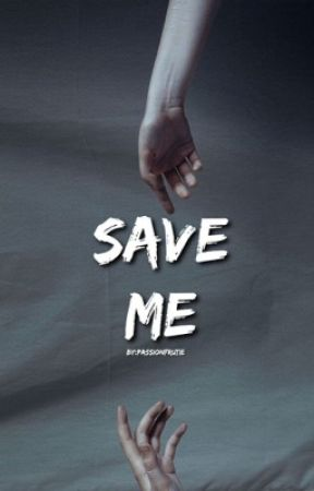 Save Me by passionfruitie