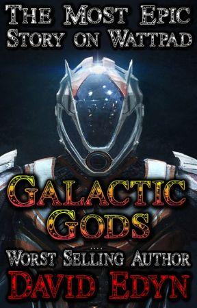 Galactic Gods (Most Epic Story on Wattpad) by DavidEdyn