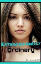 Extraordinarily Ordinary by AngelaR16