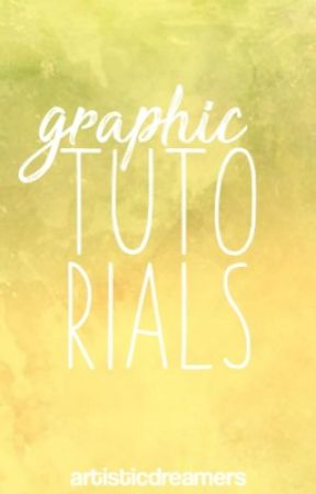 Graphics Tutorials by ArtisticDreamers
