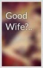 Good Wife?.. by eelllaaainee