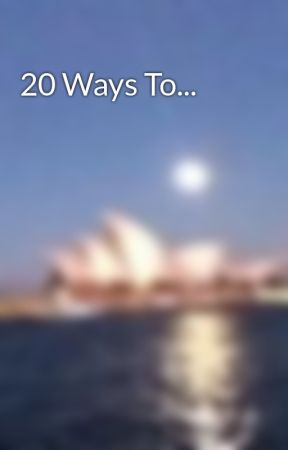 20 Ways To... by XxEliteTurtlexX