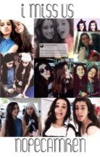 I miss us. (Camren) by nopecamren