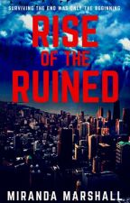 Rise of the Ruined (#Wattys2017) by themirandawrites