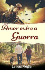 Amor Entre A Guerra by leticiaflegler