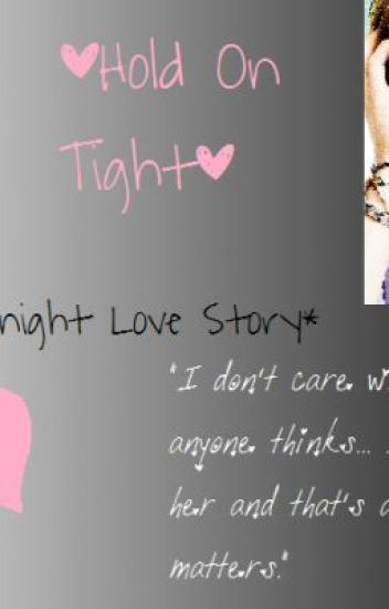 ~*Hold On Tight*~ ♥ {A Kendall Knight Love Story} ♥