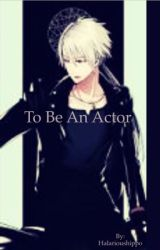 To Be An Actor  by Halarioushippo