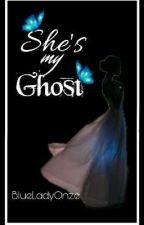 She's My Ghost by BlueLadyOnze