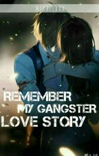 Remember My Gangster Love Story by jennahlumague