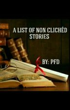 A List of Non Clichéd Stories by PlungingFromDarkness