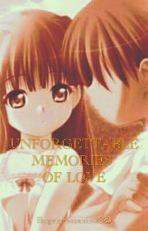 unforgettable memories (love Story) by princessanime823