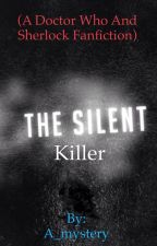 The Silent Killer (Sherlock and Doctor Who Fanfic) by A_mystery