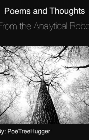 Poems and Thoughts from the Analytical Robot by PoeTreeHugger