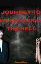 JOURNEY TO THE CENTER OF THE HELL by ScarletAtBlack