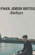 Park Jimins Sister [BTS Fanfic] by jkfanficpro
