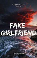 Fake Girlfriend // Grayson Dolan #Wattys2017 by yesha_grier07