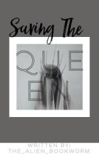 Saving the Queen |✓| by The_Alien_Bookworm