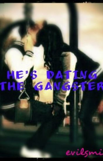 He's dating the Gangster