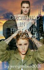 DROWNED IN HIS LOVE ||VOL.I||   by jerrybieber3005