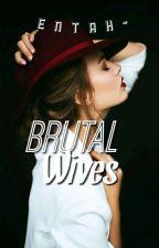BRUTAL WIVES✓ by entah-