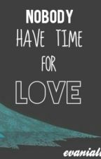 Nobody Have Time For Love by evaniall