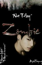 Zombie▷▷▷Not Today by _Taepung