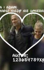 Maria i Adam. Bo miłość nigdy nie umiera! by 123654789xyz