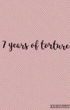 7 years of torture by theterrifictrio964