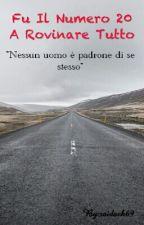 Fu Il Numero 20 A Rovinare Tutto by saidaek69