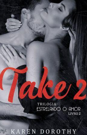Take 2 - Segundo livro Trilogia Estrelando o Amor - DEGUSTAÇÃO by karen_dorothy