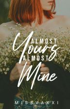 Almost Yours, Almost Mine by missvaxxi
