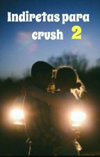 Indiretas para crush 2  by Indiretasparacrush