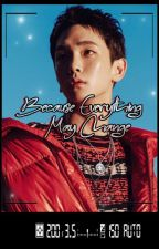 Because Everything May Change (JONGKEY FANFIC) [ Revising Completed ] by imashineegirL