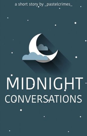 Midnight Conversations by _pastelcrimes_