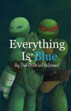TMNT2012 'Everything Is Blue' by TheFREAKonThescreen1
