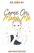 Come On, Make Me by beeyotch