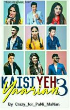 Kaisi Yeh Yaariyan Season 3 (on hold) by Crazy_for_PaNi_MaNan