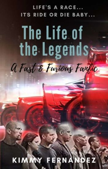 The Life Of The Legends    A Fast And Furious Fanfic