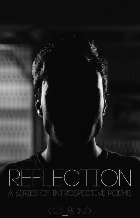 Reflection - A Series of Introspective Poems by cui_bono