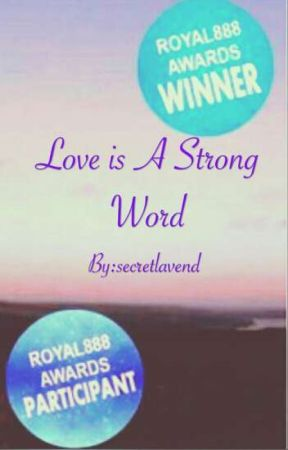 Love Is A Strong Word You Are My First And Last Love Wattpad