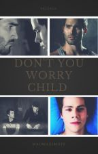 Don't You Worry Child«Sterek/Mpreg/Sciam» Book #2 by httppapermoon