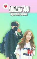 [COMPLETED] Always You- jjk, hsb [Sequel of Friend and Love] ✔ by dewykania