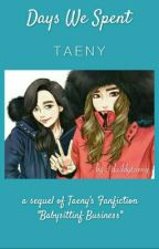 Days We Spent [COMPLETED] by daddytaeng