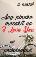 Ang Pinaka Masakit na I Love You by Pseudomind