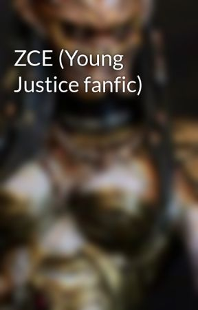 ZCE (Young Justice fanfic) by LibbieBlackout422